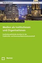 Medien als Institutionen und Organisationen: Institutionalistische Ansätze in der Publizistik- und Kommunikationswissenschaft