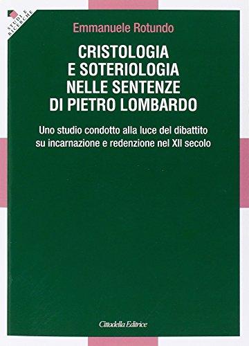 Cristologia e soteriologia nelle sentenze di Pietro Lombardo. Uno studio condotto alla luce del dibattito su incarnazione e redenzione nel XII secolo