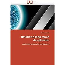 Rotation à long terme des planètes: application au basculement d'Uranus (Omn.Univ.Europ.)