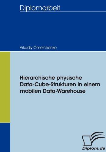 Hierarchische physische Data-Cube-Strukturen in einem mobilen Data-Warehouse (Diplomica)