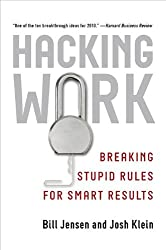 Hacking Work: Breaking Stupid Rules for Smart Results by Bill Jensen (2010-09-23)