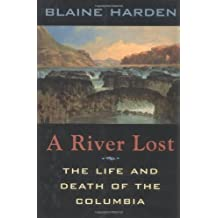 A River Lost: The Life and Death of the Columbia by Blaine Harden (1996-06-01)