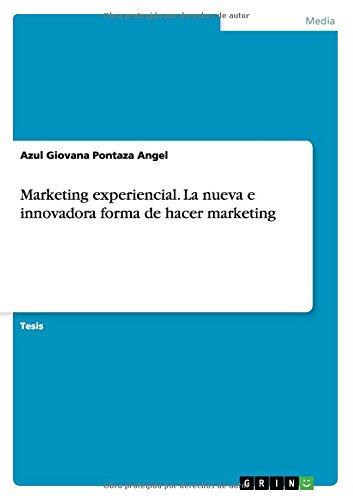 Marketing experiencial. La nueva e innovadora forma de hacer marketing por Azul Giovana Pontaza Angel