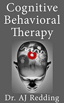 Cognitive Behavioral Therapy: A Guide and Techniques to CBT by [Redding, Dr. AJ]