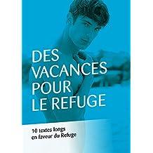 Des vacances pour Le Refuge: 10 textes longs en faveur du Refuge