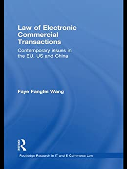 Law of Electronic Commercial Transactions: Contemporary Issues in the EU, US and China (Routledge Research in Information Technology and E-Commerce Law) by [Wang, Faye Fangfei]