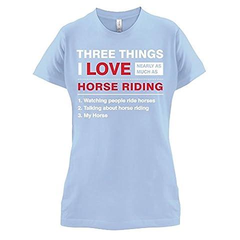 Three Things I Love Nearly As Much As Horse Riding - Femme T-Shirt - Bleu Ciel - S