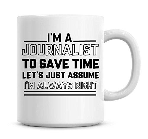 I 'm a Journalist, Zeit zu sparen l?sst nur nehme an, ich bin immer Rechts Kaffee Tasse