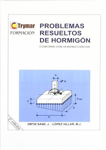 Problemas resueltos de hormigón conforme a la normativa EHE por Juan Ortiz Sanz