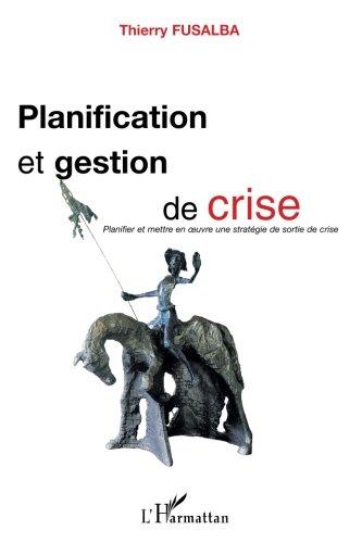 Planification et gestion de crise: Planifier et mettre en oeuvre une stratégie de sortie de crise