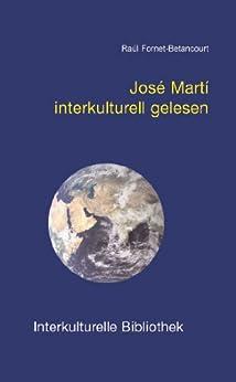 José Martí interkulturell gelesen (Interkulturelle Bibliothek 14) von [Fornet-Betancourt, Raul]