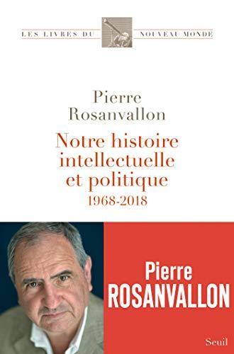 Notre histoire intellectuelle et politique - 1968-2018 (LIV.NV.MONDE) par Pierre Rosanvallon