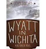 BY Shirley, John ( Author ) [ WYATT IN WICHITA: A HISTORICAL NOVEL ] Aug-2014 [ Paperback ]