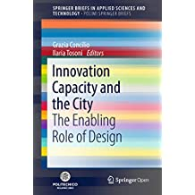Innovation Capacity and the City: The Enabling Role of Design (SpringerBriefs in Applied Sciences and Technology) (English Edition)