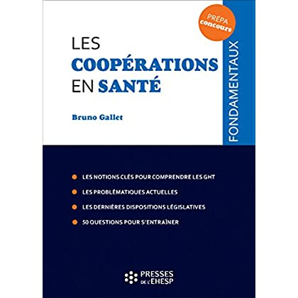 Les coopérations en santé: Les notions clés pour comprendre les GHT. Les problématiques actuelles. Les dernières dispositions législatives. 50 questions pour s'entraîner