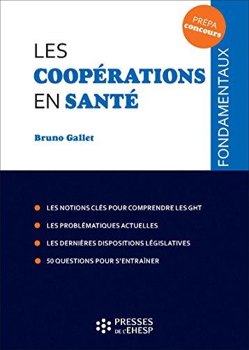 Les coopérations en santé: Les notions clés pour comprendre les GHT. Les problématiques actuelles. Les dernières dispositions législatives. 50 questions pour s'entraîner par Bruno GALLET