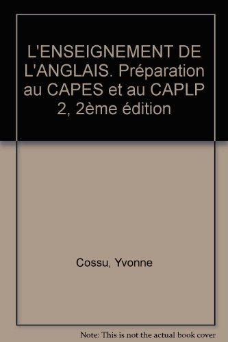 L'ENSEIGNEMENT DE L'ANGLAIS. Préparation au CAPES et au CAPLP 2, 2ème édition