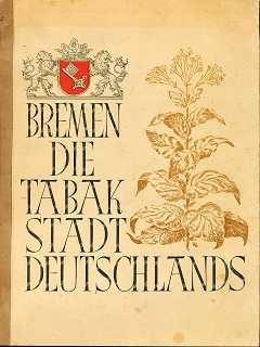 Bremen, die Tabakstadt Deutschlands : Eine Darstellung des bremischen Tabakhandels und der bremischen Tabakindustrie.