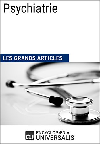 Psychiatrie: Les Grands Articles d'Universalis (French Edition)