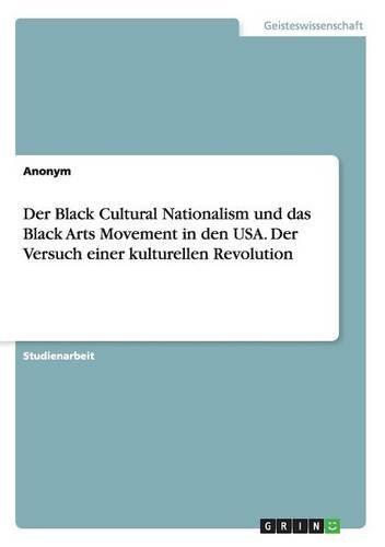 Der Black Cultural Nationalism und das Black Arts Movement in den USA. Der Versuch einer kulturellen Revolution