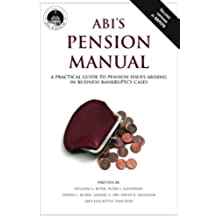 ABI's Pension Manual: A Practical Guide to Pension Issues Arising in Business Bankruptcy Cases (English Edition)