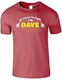 Of Course Im Right Im Dave hommes T shirt Cadeau Présent Tee