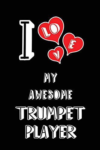 I Love My Awesome Trumpet Player: Blank Lined 6x9 Love your Trumpet Player Journal/Notebooks as Gift for Birthday,Valentine's day,Anniversary,Thanks ... or coworker