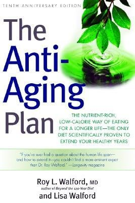 [(The Anti-Aging Plan: The Nutrient-Rich, Low-Calorie Way of Eating for a Longer Life - the Only Diet Scientifically Proven to Extend)] [Author: Roy L. Walford] published on (March, 2005)