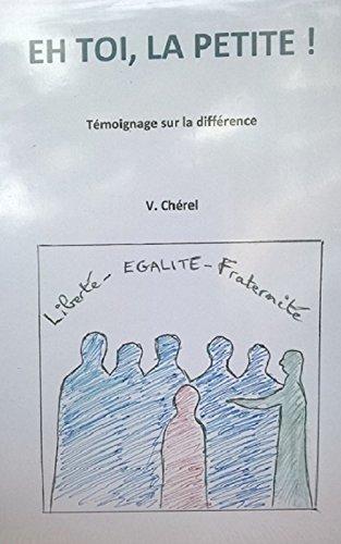 Eh toi, la petite !: Témoignage sur la différence par Veronique Leveille