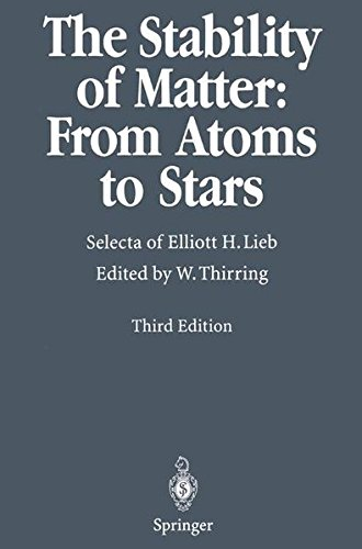 The Stability of Matter: From Atoms to Stars: Selecta of Elliott H. Lieb: From Atoms to Stars - Selecta of Elliot H.Lieb
