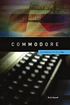 Commodore: A Company on the Edge par [Bagnall, Brian]