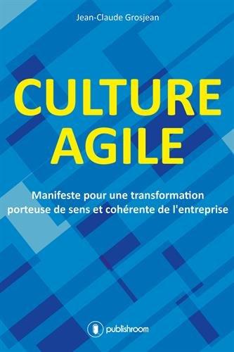 Culture agile : Manifeste pour une transformation porteuse de sens et cohérence de l'entreprise