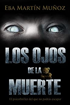 LOS OJOS DE LA MUERTE: El psicothriller del que no podrás escapar de [Martín Muñoz, Eba]