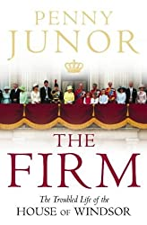 The Firm: The Troubled Life of the House of Windsor by Penny Junor (2005-04-04)