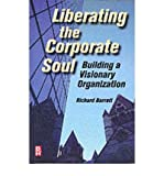 (Liberating the Corporate Soul: Building a Visionary Organization) By Richard Barrett (Author) Paperback on (Jul , 2011)