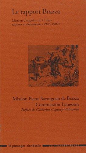 Le rapport Brazza. Mission d'enquête du Congo : rapport et documents (1905-1907)