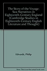 The Story of the Voyage: Sea-Narratives in Eighteenth-Century England (Cambridge Studies in Eighteenth-Century English Literature and Thought) by Philip Edwards (1994-11-24)