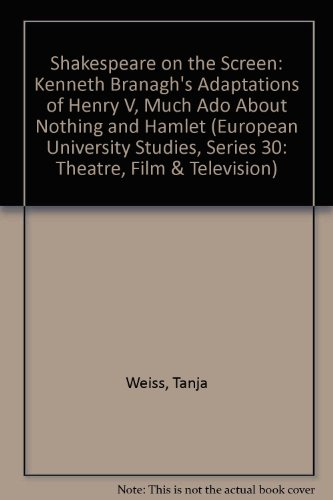 Shakespeare on the Screen: Kenneth Branagh's Adaptations of «Henry V, Much Ado About Nothing» and «Hamlet» (Europäische Hochschulschriften / European ... 30: Etudes cinématographiques et théâtrales)