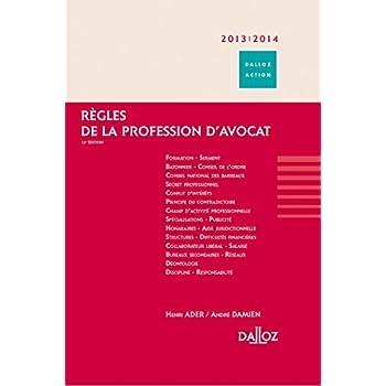Règles de la profession d'avocat 2013/2014 - 14e éd.: Dalloz Action