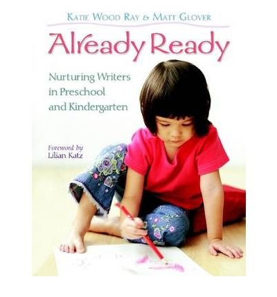 { Already Ready: Nurturing Writers in Preschool and Kindergarten Paperback } Ray, Katie Wood ( Author ) Jan-11-2008 Paperback