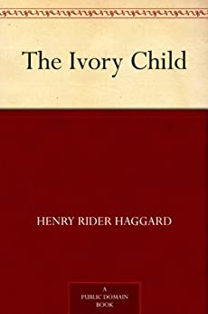 The Ivory Child (English Edition) par [Haggard, Henry Rider]