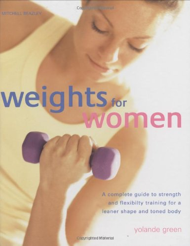 Weights for Women: A Woman's Guide to Exercising with Weights por Yolande Green