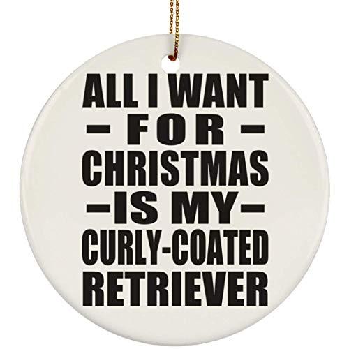 Designsify All I Want for Christmas is My Curly-Coated Retriever - Circle Ornament Kreis Weihnachtsbaumschmuck aus Keramik Weihnachten - Geschenk zum Geburtstag Jahrestag -