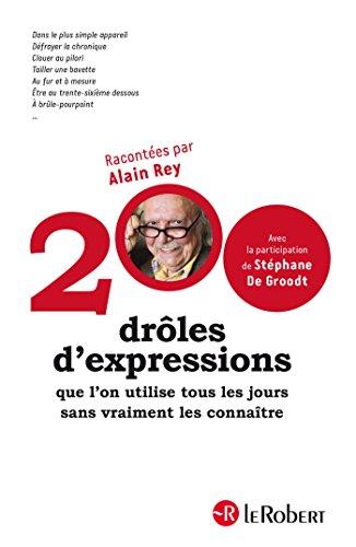 200 drôles d'expressions que l'on utilise tous les jours sans vraiment les connaître (200 EXPRESSIONS) par Stéphane De Groodt, Alain Rey