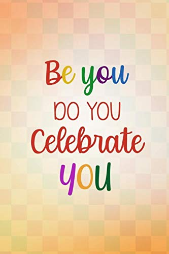 Kit Dha (Be You Do You Celebrate You: Blank Lined Notebook Journal Diary Composition Notepad 120 Pages 6x9 Paperback ( Rainbow ))