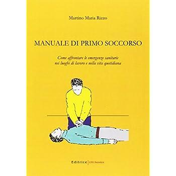 Manuale Di Primo Soccorso. Come Affrontare Le Emergenze Sanitarie Nei Luoghi Di Lavoro E Nella Vita Quotidiana