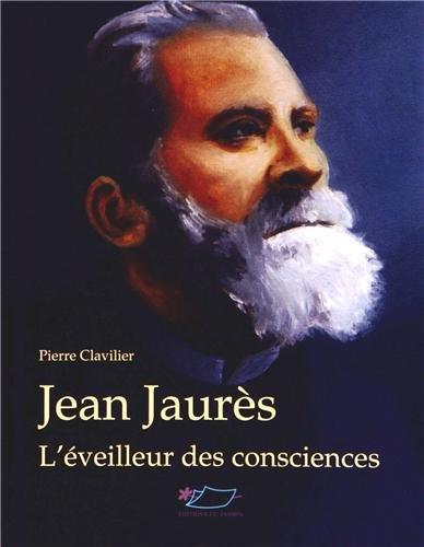 Jean Jaurès : L'éveilleur des consciences