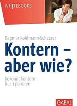 Kontern - aber wie?: Gekonnt kontern - frech parieren (Whitebooks)