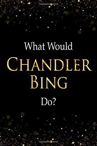What Would Chandler Bing Do?: Chandler Bing Designer Notebook