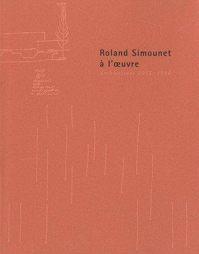 Roland Simounet  l'oeuvre : Architecture 1951-1996